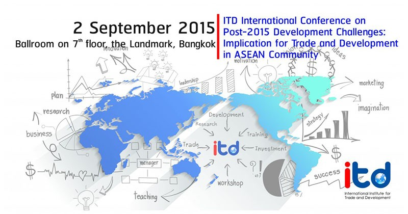 ITD International Conference on Post-2015 Development Challenges: Implication for Trade and Development in ASEAN Community