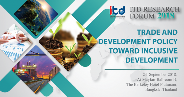 ITD Research Forum 2018 : Trade and Development Policy toward Inclusive Development